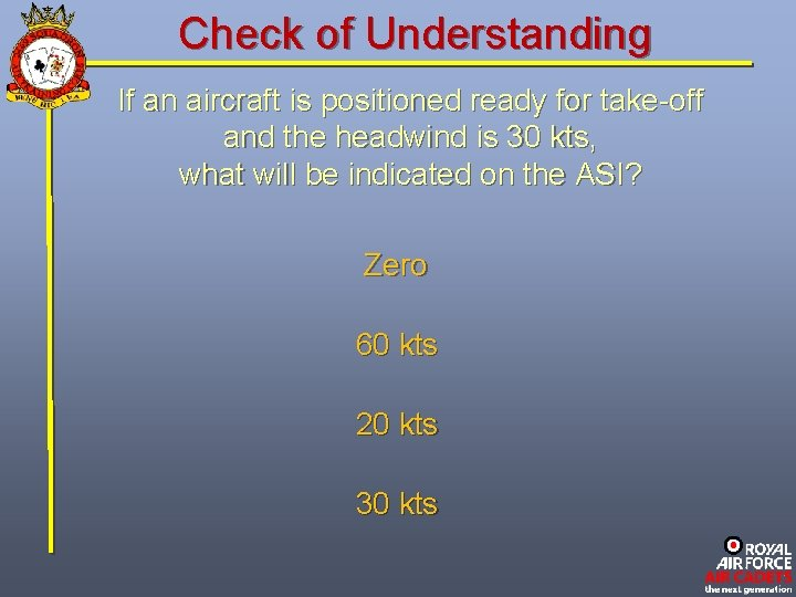 Check of Understanding If an aircraft is positioned ready for take-off and the headwind
