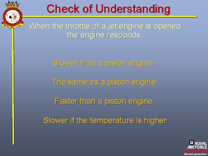 Check of Understanding When the throttle of a jet engine is opened the engine