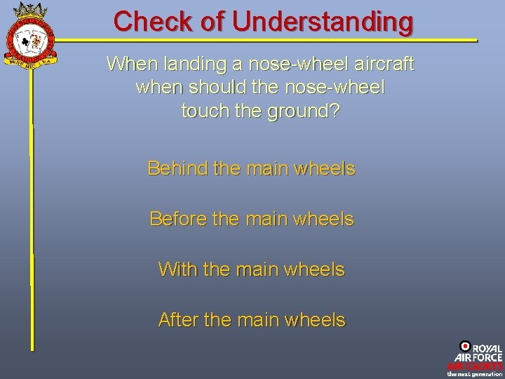 Check of Understanding When landing a nose-wheel aircraft when should the nose-wheel touch the