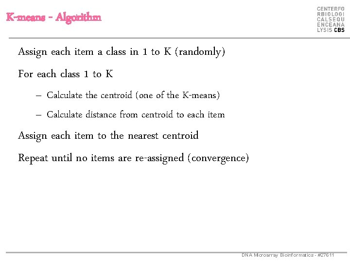 K-means - Algorithm Assign each item a class in 1 to K (randomly) For