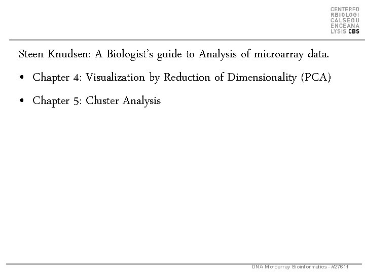 Steen Knudsen: A Biologist's guide to Analysis of microarray data. • Chapter 4: Visualization