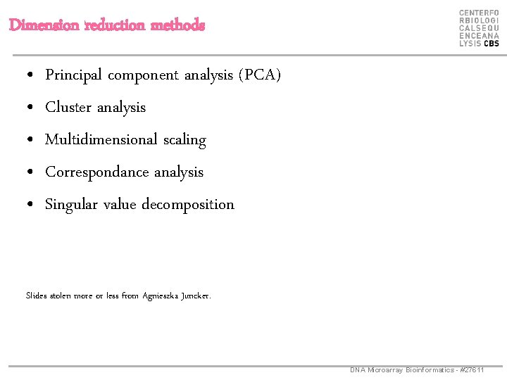 Dimension reduction methods • • • Principal component analysis (PCA) Cluster analysis Multidimensional scaling