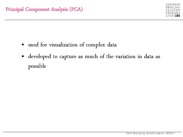 Principal Component Analysis (PCA) • used for visualization of complex data • developed to