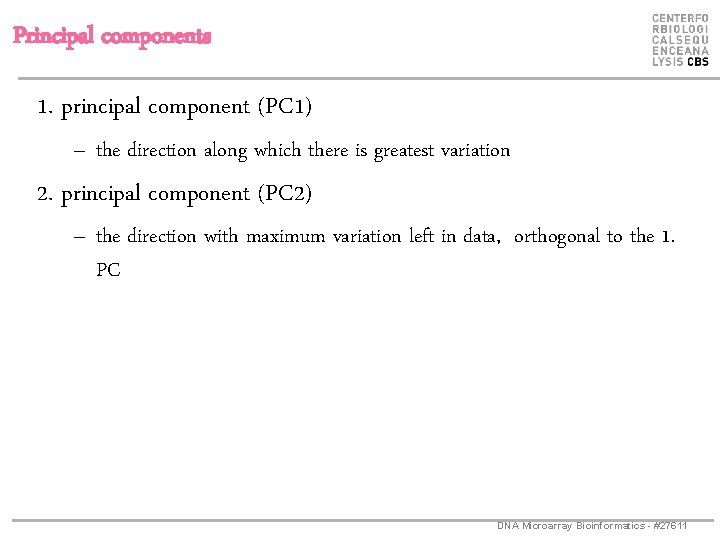 Principal components 1. principal component (PC 1) – the direction along which there is