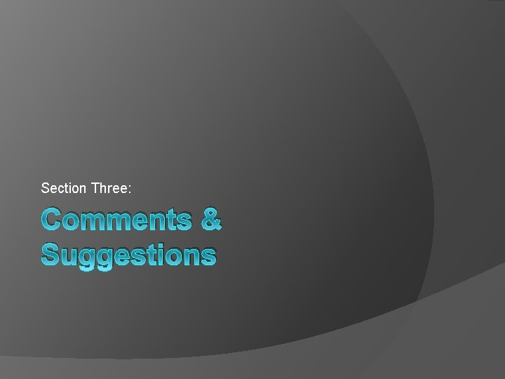 Section Three: Comments & Suggestions