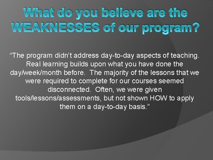 """What do you believe are the WEAKNESSES of our program? """"The program didn't address"""
