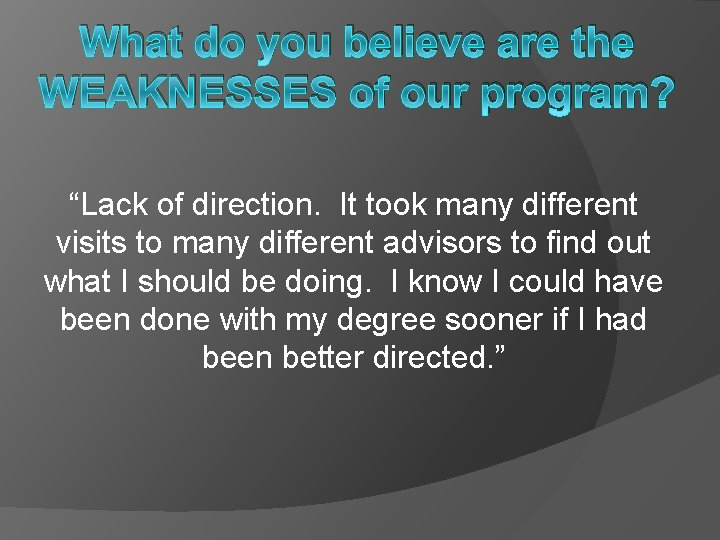 """What do you believe are the WEAKNESSES of our program? """"Lack of direction. It"""
