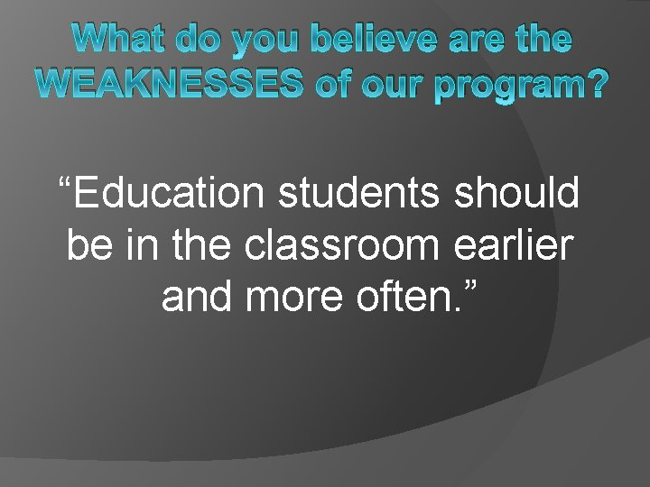 """What do you believe are the WEAKNESSES of our program? """"Education students should be"""