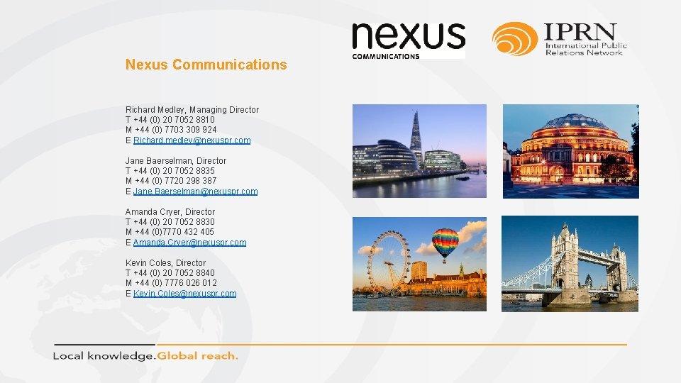 Nexus Communications Richard Medley, Managing Director T +44 (0) 20 7052 8810 M +44