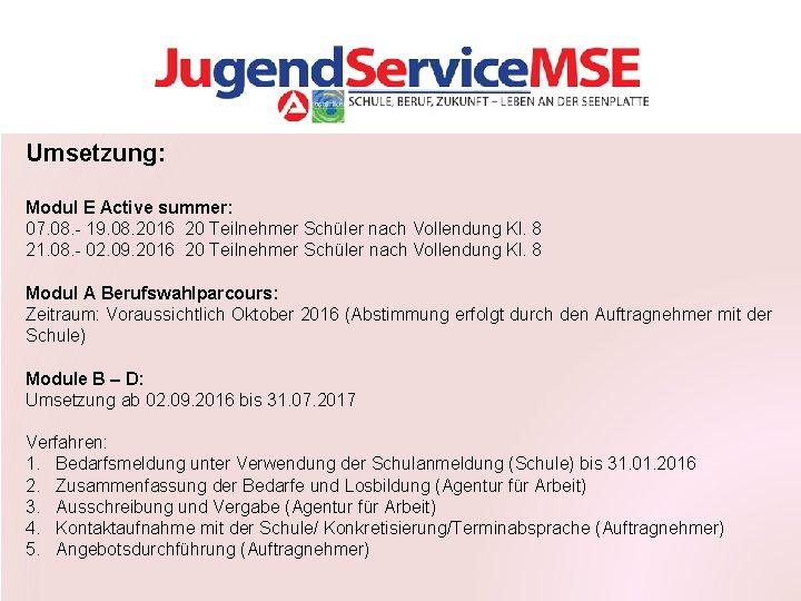 Umsetzung: Modul E Active summer: 07. 08. - 19. 08. 2016 20 Teilnehmer Schüler