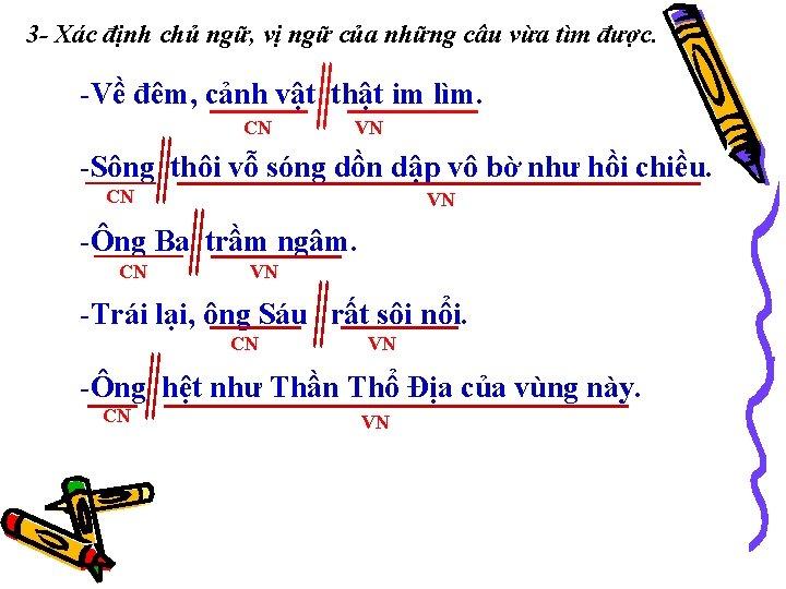 3 - Xác định chủ ngữ, vị ngữ của những câu vừa tìm được.