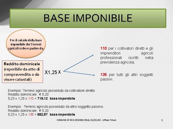 BASE IMPONIBILE Per il calcolo della base imponibile dei Terreni agricoli si deve partire