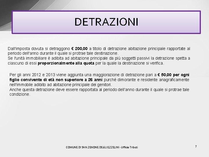 DETRAZIONI Dall'imposta dovuta si detraggono € 200, 00 a titolo di detrazione abitazione principale