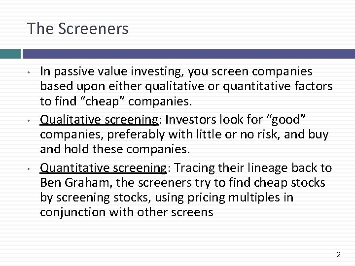 The Screeners • • • In passive value investing, you screen companies based upon
