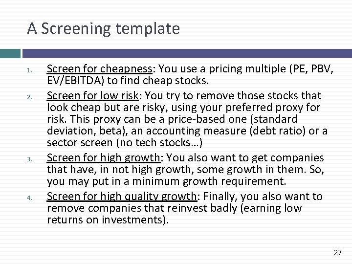 A Screening template 1. 2. 3. 4. Screen for cheapness: You use a pricing