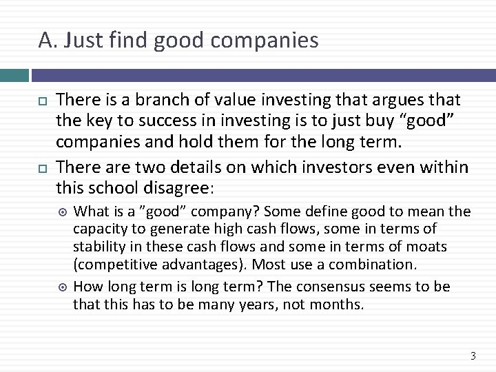 A. Just find good companies There is a branch of value investing that argues