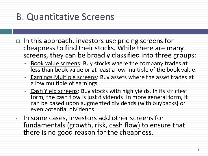 B. Quantitative Screens In this approach, investors use pricing screens for cheapness to find