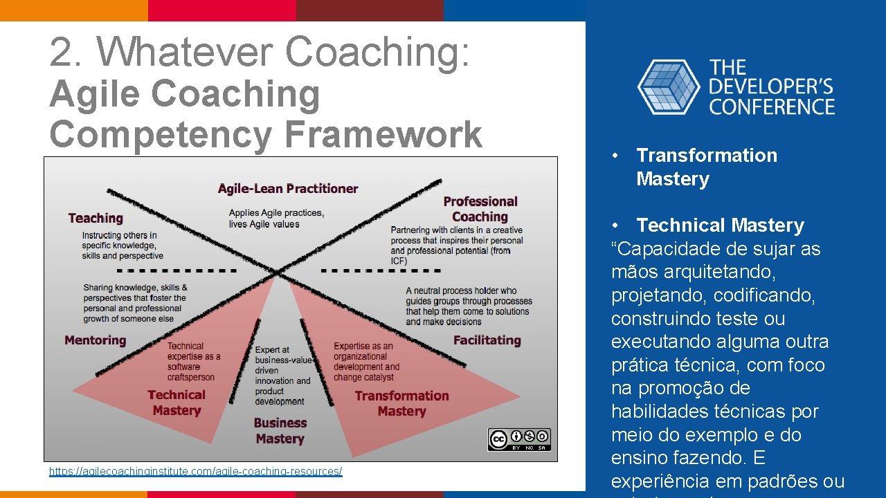 2. Whatever Coaching: Agile Coaching Competency Framework https: //agilecoachinginstitute. com/agile-coaching-resources/ • Transformation Mastery •