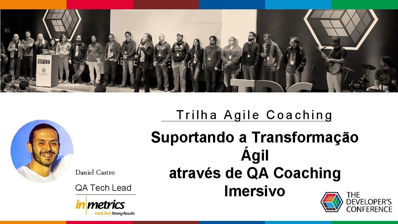 Trilha Agile Coaching Daniel Castro QA Tech Lead Suportando a Transformação Ágil através de