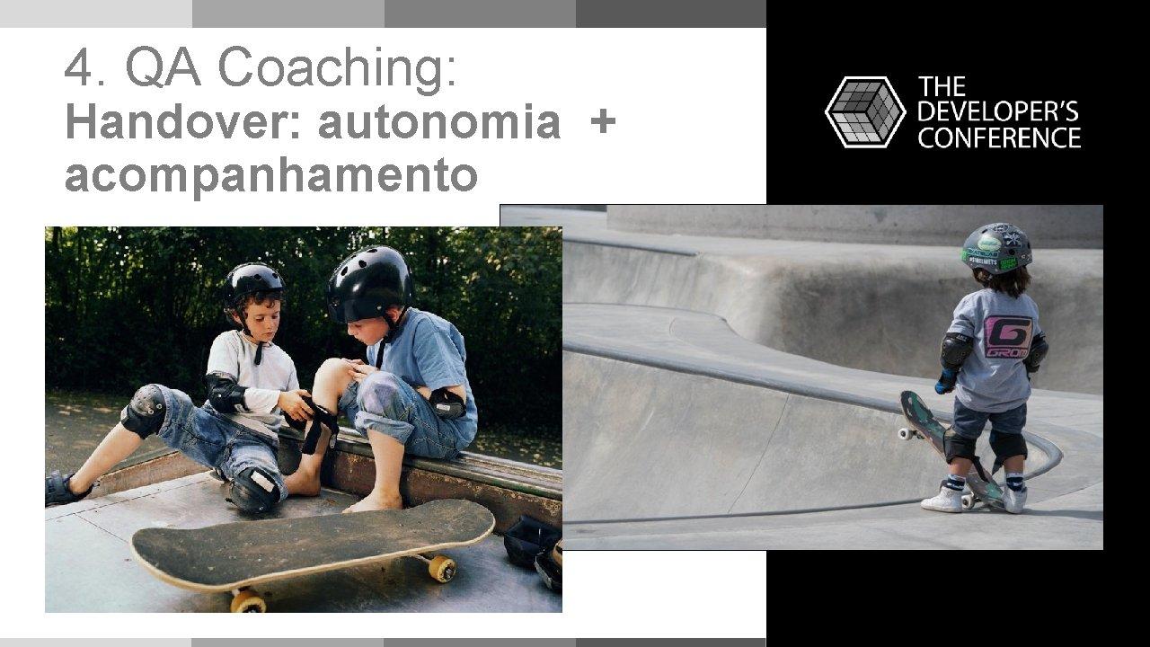 4. QA Coaching: Handover: autonomia + acompanhamento