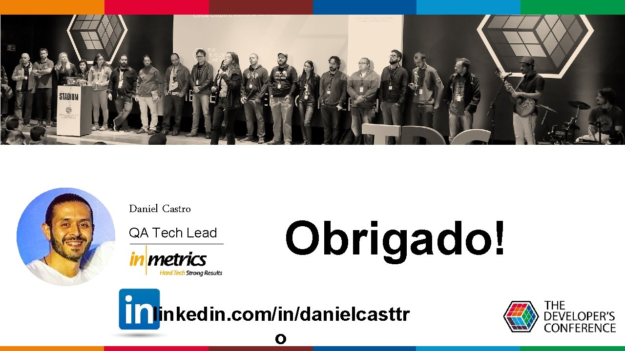 Daniel Castro QA Tech Lead Obrigado! linkedin. com/in/danielcasttr o