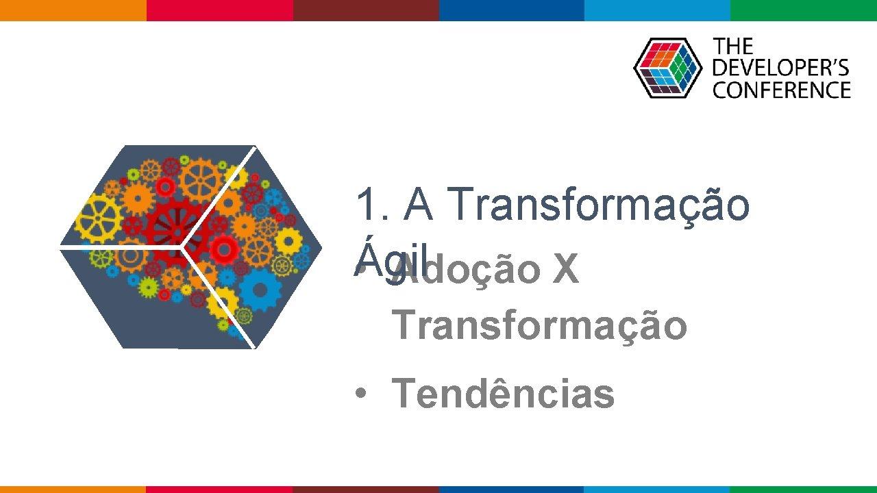1. A Transformação Ágil • Adoção X Transformação • Tendências