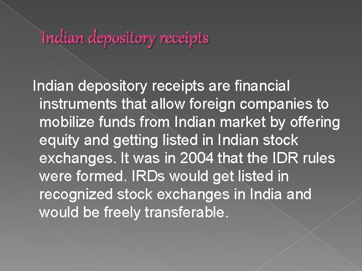 Indian depository receipts are financial instruments that allow foreign companies to mobilize funds from