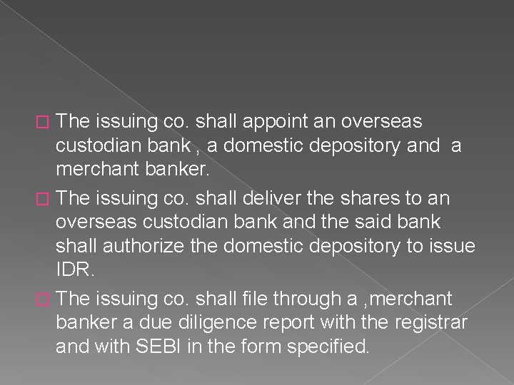 The issuing co. shall appoint an overseas custodian bank , a domestic depository and