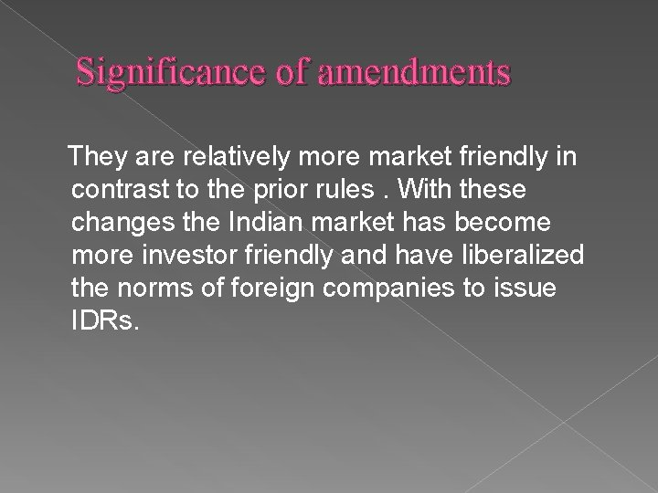 Significance of amendments They are relatively more market friendly in contrast to the prior