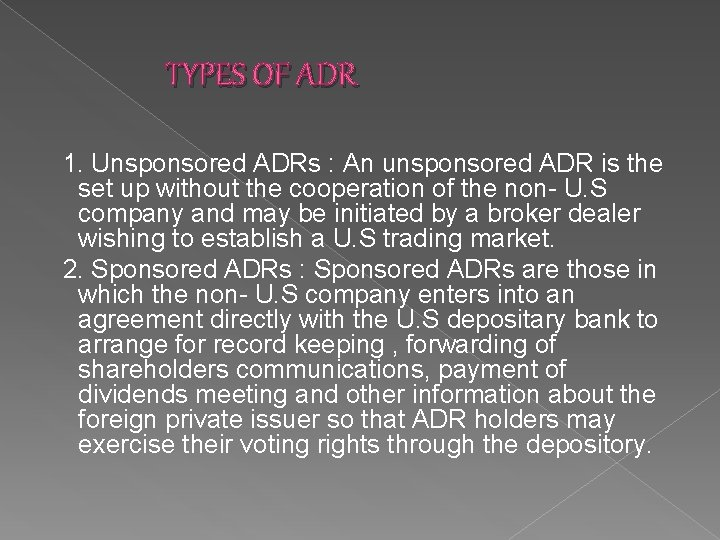 TYPES OF ADR 1. Unsponsored ADRs : An unsponsored ADR is the set up