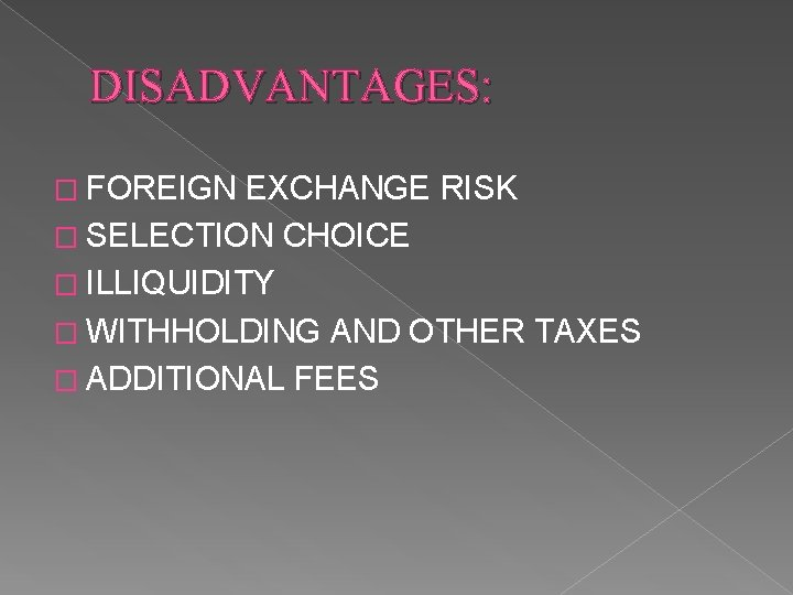 DISADVANTAGES: � FOREIGN EXCHANGE RISK � SELECTION CHOICE � ILLIQUIDITY � WITHHOLDING AND OTHER