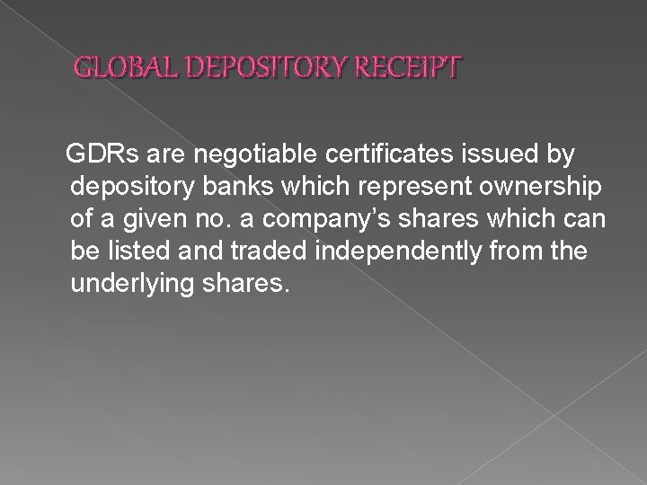 GLOBAL DEPOSITORY RECEIPT GDRs are negotiable certificates issued by depository banks which represent ownership