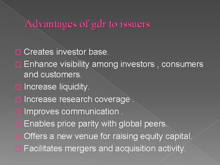 Advantages of gdr to issuers Creates investor base. � Enhance visibility among investors ,