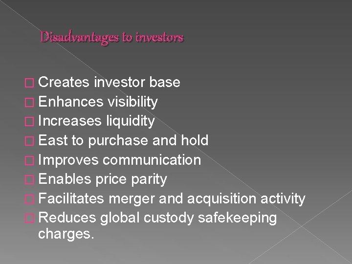 Disadvantages to investors � Creates investor base � Enhances visibility � Increases liquidity �