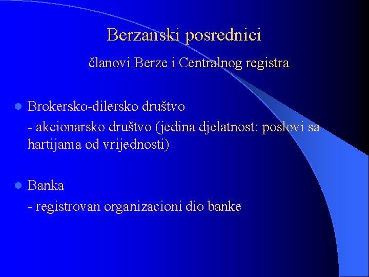 Berzanski posrednici članovi Berze i Centralnog registra l Brokersko-dilersko društvo - akcionarsko društvo (jedina