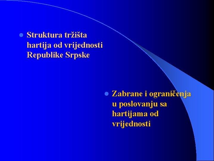 l Struktura tržišta hartija od vrijednosti Republike Srpske l Zabrane i ograničenja u poslovanju