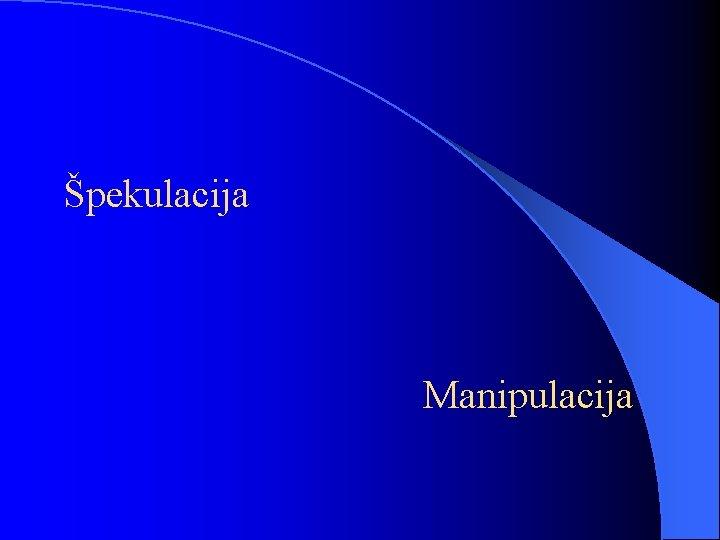 Špekulacija Manipulacija