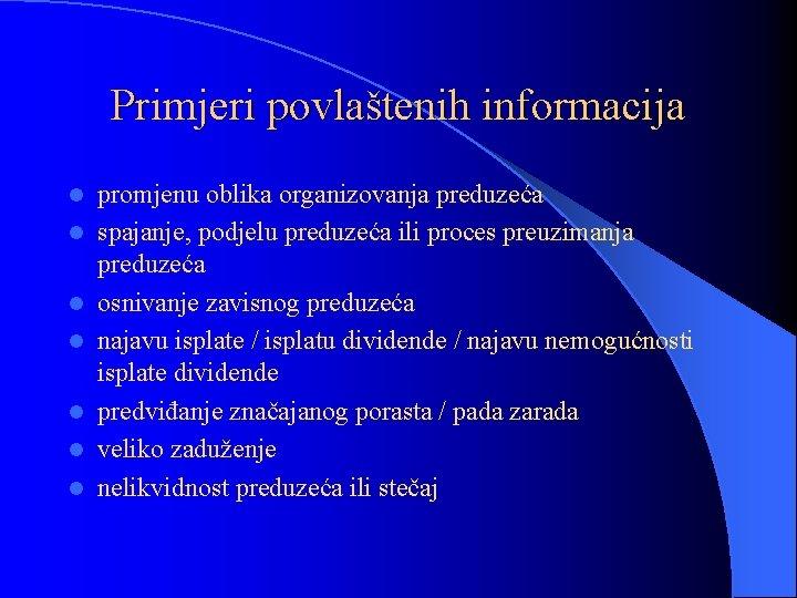 Primjeri povlaštenih informacija l l l l promjenu oblika organizovanja preduzeća spajanje, podjelu preduzeća