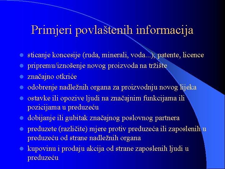Primjeri povlaštenih informacija l l l l sticanje koncesije (ruda, minerali, voda. . .