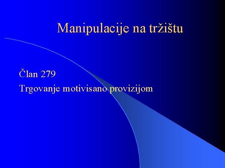 Manipulacije na tržištu Član 279 Trgovanje motivisano provizijom