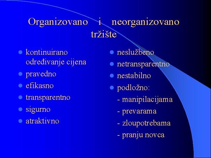 Organizovano i neorganizovano tržište l l l kontinuirano određivanje cijena pravedno efikasno transparentno sigurno