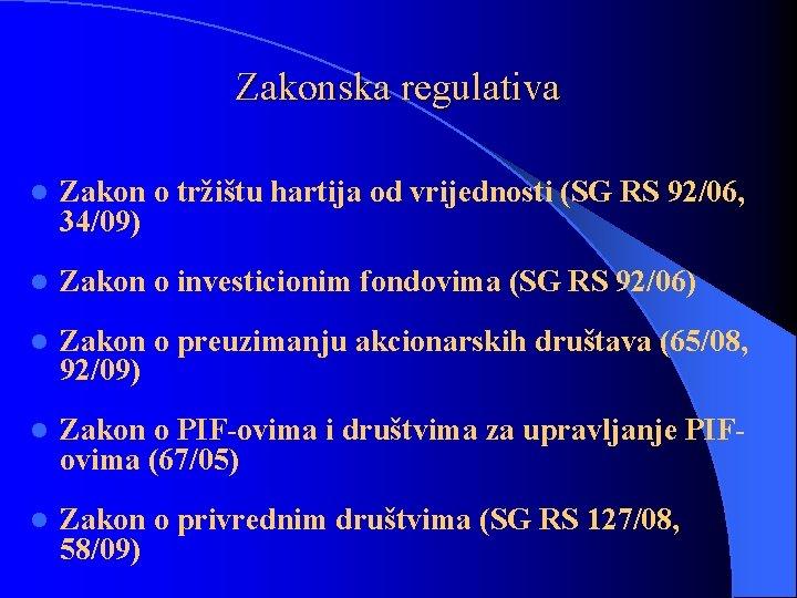 Zakonska regulativa l Zakon o tržištu hartija od vrijednosti (SG RS 92/06, 34/09) l