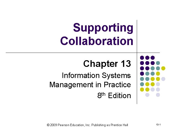 Supporting Collaboration Chapter 13 Information Systems Management in Practice 8 th Edition © 2009
