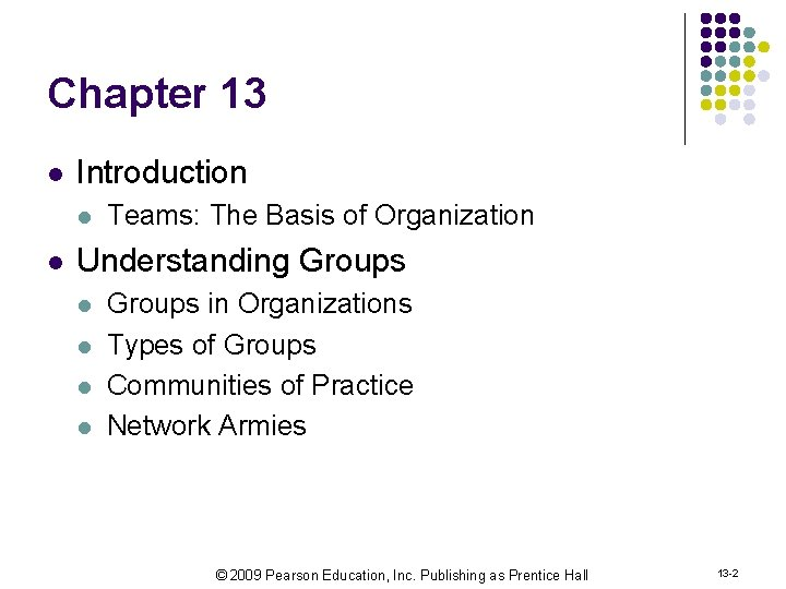 Chapter 13 l Introduction l l Teams: The Basis of Organization Understanding Groups l