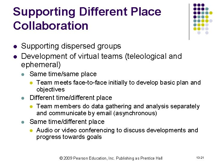 Supporting Different Place Collaboration l l Supporting dispersed groups Development of virtual teams (teleological