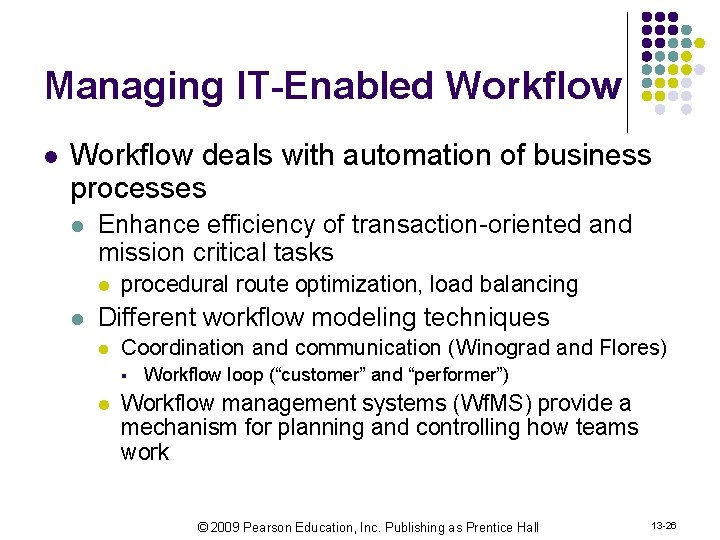 Managing IT-Enabled Workflow l Workflow deals with automation of business processes l Enhance efficiency