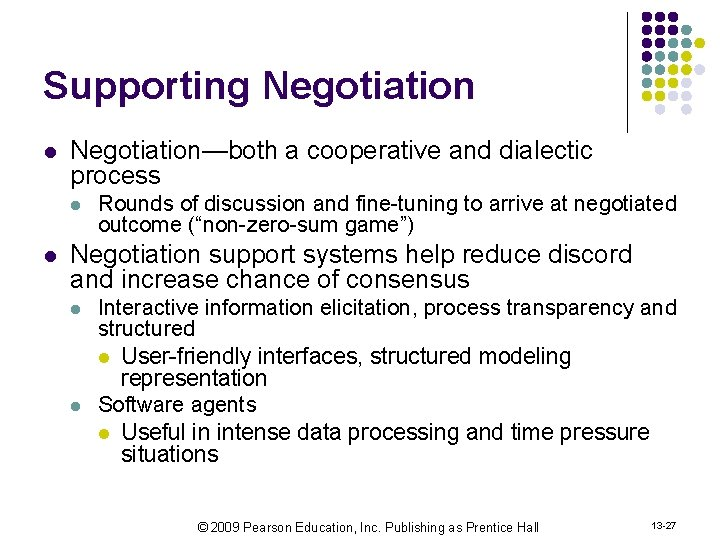 Supporting Negotiation l Negotiation—both a cooperative and dialectic process l l Rounds of discussion