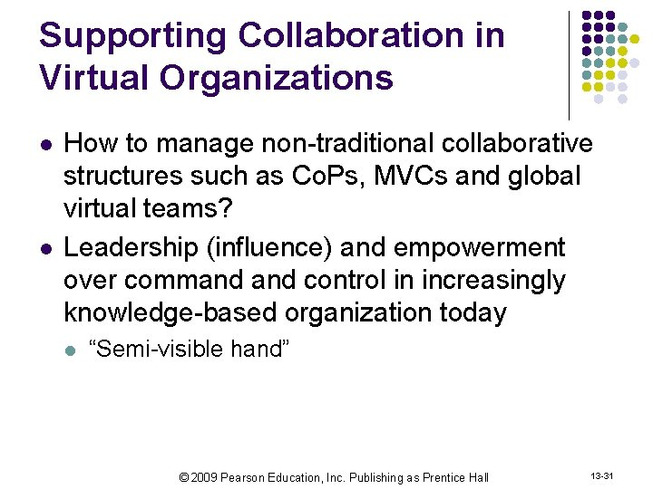 Supporting Collaboration in Virtual Organizations l l How to manage non-traditional collaborative structures such