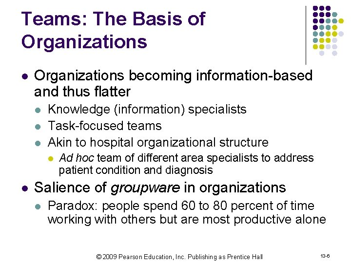 Teams: The Basis of Organizations l Organizations becoming information-based and thus flatter l l