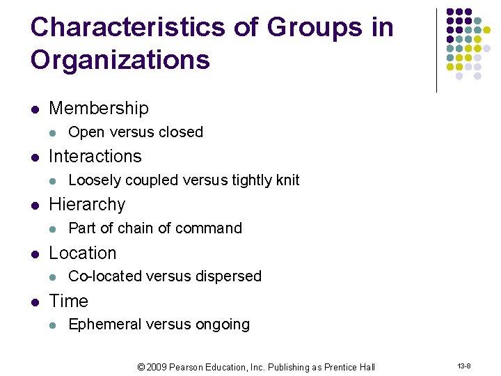 Characteristics of Groups in Organizations l Membership l l Interactions l l Part of